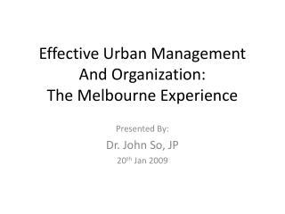 Effective Urban Management And Organization: The Melbourne Experience