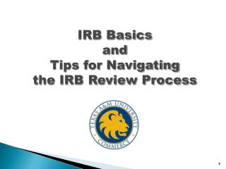 IRB Basics  and Tips for Navigating  the IRB Review Process