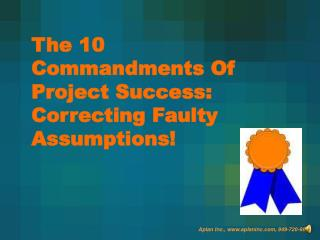 The 10 Commandments Of Project Success: Correcting Faulty Assumptions!