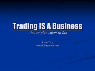 Trading IS A Business …fail to plan…plan to fail
