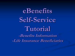 eBenefits Self-Service Tutorial -Benefits Information -Life Insurance Beneficiaries