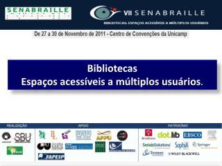 Bibliotecas Espaços acessíveis a múltiplos usuários .