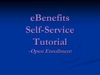 eBenefits Self-Service Tutorial -Open Enrollment