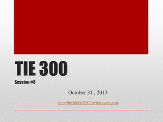 TIE 300 Session #8