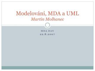 Modelov�n�, MDA a UML Martin Molhanec