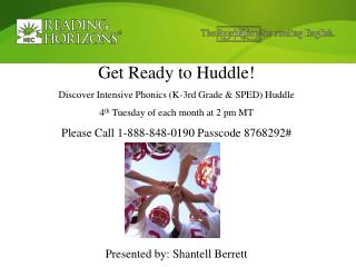 Get Ready to Huddle Discover Intensive Phonics K-3rd Grade  SPED Huddle  4th Tuesday of each month at 2 pm MT  Please Ca