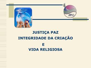 JUSTIÇA PAZ  INTEGRIDADE DA CRIA ÇÃO