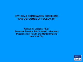 HIV-1/HIV-2 COMBINATION SCREENING  AND OUTCOMES OF FOLLOW UP William R. Oleszko, Ph.D.