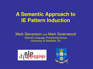 A Semantic Approach to  IE Pattern Induction    Mark Stevenson and Mark Greenwood Natural Language Processing Group  Uni