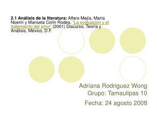 Adriana Rodriguez Wong Grupo: Tamaulipas 10  Fecha: 24 agosto 2008