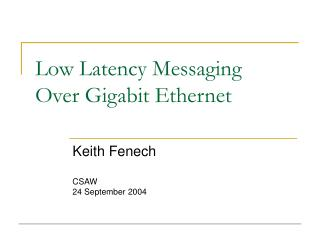 Low Latency Messaging Over Gigabit Ethernet