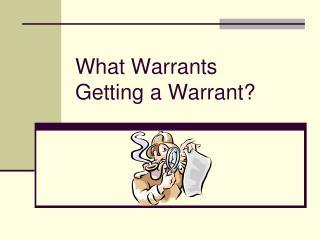 What Warrants Getting a Warrant?