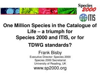 Frank Bisby Executive Director: Species 2000 Species 2000 Secretariat University of Reading, UK