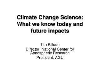 Climate Change Science:  What we know today and future impacts