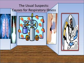The Usual Suspects: Causes for Respiratory Illness