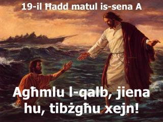 Agħmlu l-qalb, jiena hu, tibżgħu xejn!