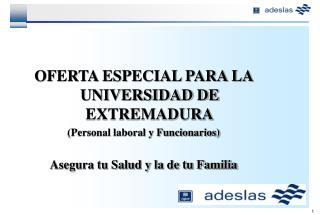 OFERTA ESPECIAL PARA LA UNIVERSIDAD DE EXTREMADURA (Personal laboral y Funcionarios)