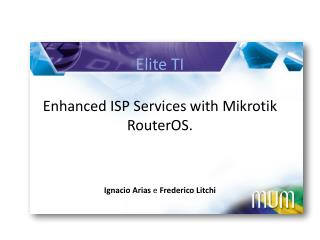 Elite TI Enhanced ISP Services with Mikrotik  RouterOS .
