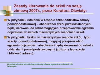 Zasady kierowania do szkół na sesję zimową 2007r., przez Kuratora Oświaty: