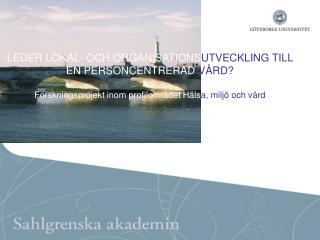 LEDER LOKAL- OCH ORGANISATIONS UTVECKLING TILL   EN PERSONCENTRERAD  VÅRD?