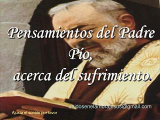 Pensamientos del Padre Pío,   acerca del sufrimiento .