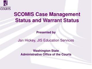 SCOMIS Case Management Status and Warrant Status