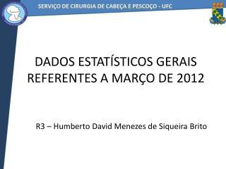 Dados Estatísticos GERAIS Referentes a Março de 2012