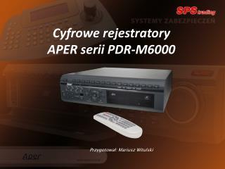 Cyfrowe rejestratory A PER serii PDR-M6000