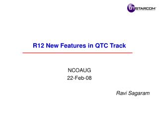 R12 New Features in QTC Track   NCOAUG 22-Feb-08  Ravi Sagaram