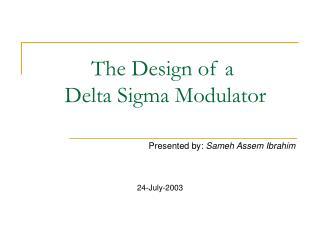 The Design of a  Delta Sigma Modulator