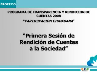 """PROGRAMA DE TRANSPARENCIA Y RENDICION DE CUENTAS 2008 """" PARTICIPACION CIUDADANA """""""
