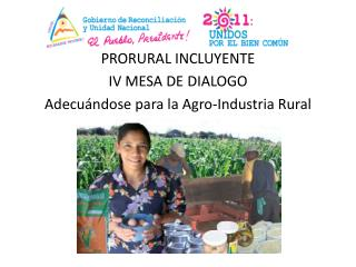 PRORURAL INCLUYENTE IV MESA DE DIALOGO Adecuándose para la Agro-Industria Rural