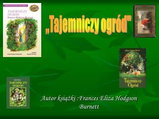 Autor książki :Frances Eliza Hodgson Burnett