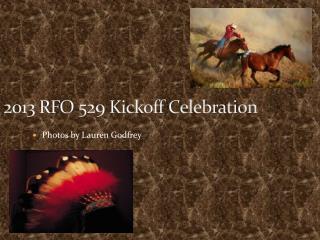 2013 RFO 529 Kickoff Celebration