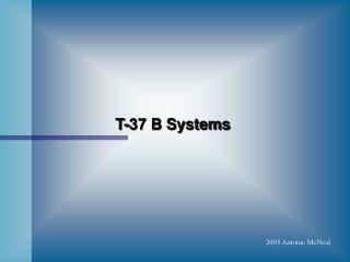 T-37 B Systems