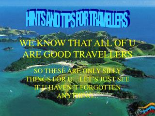 WE KNOW THAT ALL OF U ARE GOOD TRAVELLERS
