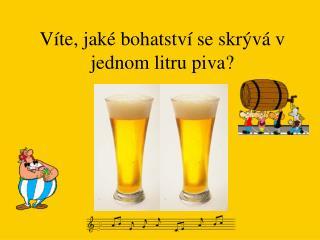 Víte, jaké bohatství se skrývá v jednom litru piva?