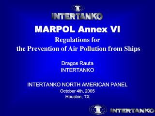 MARPOL Annex VI Regulations for  the Prevention of Air Pollution from Ships   Dragos Rauta INTERTANKO  INTERTANKO NORTH