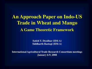 An Approach Paper on Indo-US Trade in Wheat and Mango A Game Theoretic Framework   Satish Y. Deodhar IIM-A Siddharth Ras