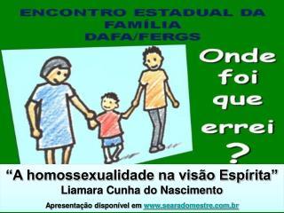 """""""A homossexualidade na visão Espírita"""" Liamara Cunha do Nascimento"""