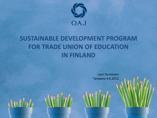 SUSTAINABLE DEVELOPMENT PROGRAM FOR TRADE UNION OF EDUCATION  IN FINLAND