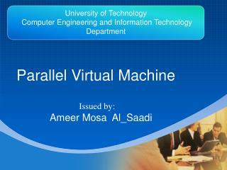 Parallel Virtual Machine Issued by: Ameer Mosa Al_Saadi