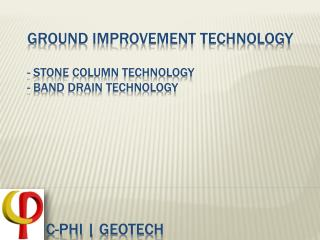 Ground improvement technology - Stone Column Technology - Band Drain technology