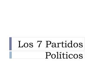 Los 7 Partidos Políticos