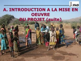 A. INTRODUCTION A LA MISE EN OEUVRE  DU PROJET (suite)