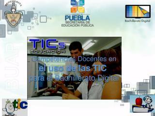 Competencias  Docentes en el uso de las TIC para el Bachillerato Digital