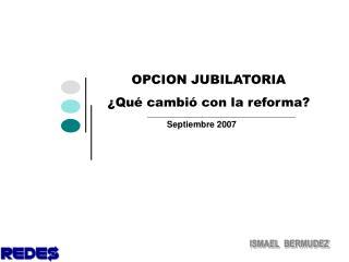 OPCION JUBILATORIA            ¿Qué cambió con la reforma?