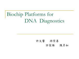 Biochip Platforms for               DNA  Diagnostics