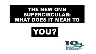 THE NEW OMB SUPERCIRCULAR:  WHAT DOES IT MEAN TO
