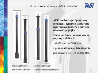 Nové zemné súpravy   AVK  s é ri a  04